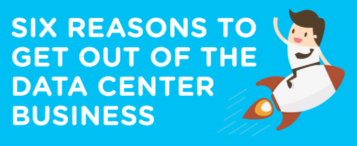 6 reason to get out of the data center business